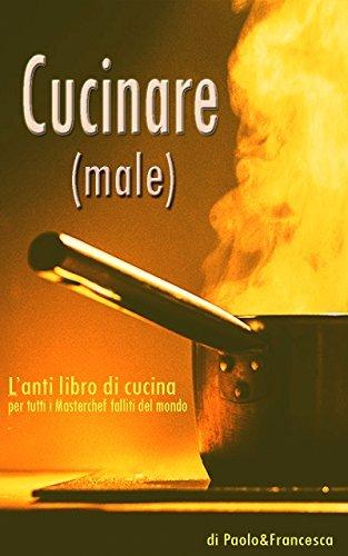 https://www.ragusanews.com//immagini_articoli/12-07-2018/cucinare-male-libro-masterchef-falliti-mondo-500.jpg